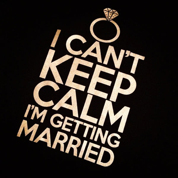 Black I Can't Keep Calm I'm Getting Married Top