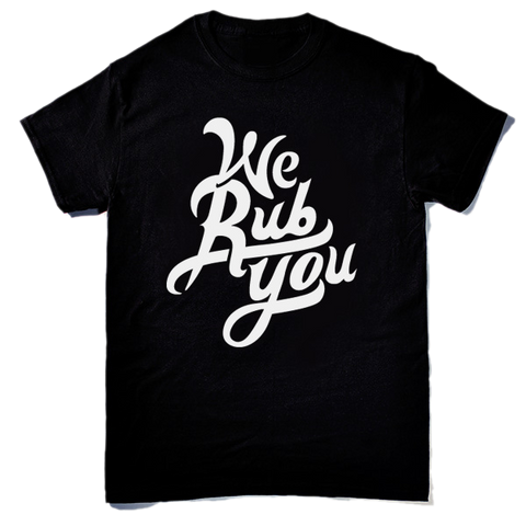 We Rub You Black Shirt