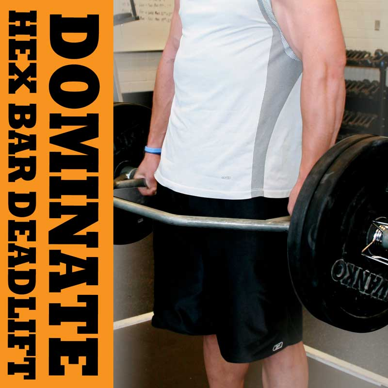 Dominate with the Hex Bar Deadlift!