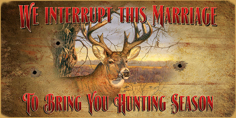 We Interrupt This Marriage To Bring You Hunting Season Wood Sign