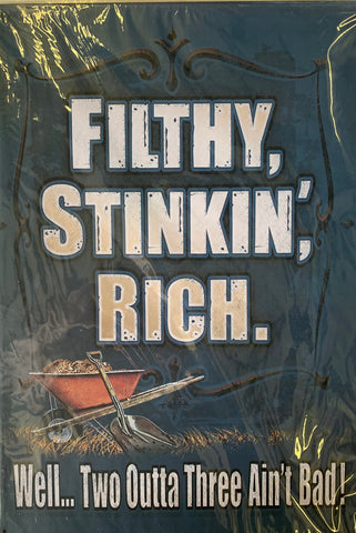 Filthy, Stinkin', Rich - Metal Sign