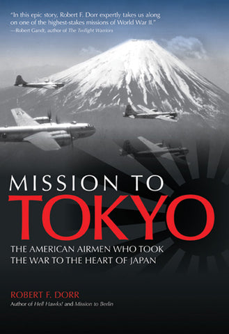 Mission to Tokyo (Signed by Robert F. Dorr)