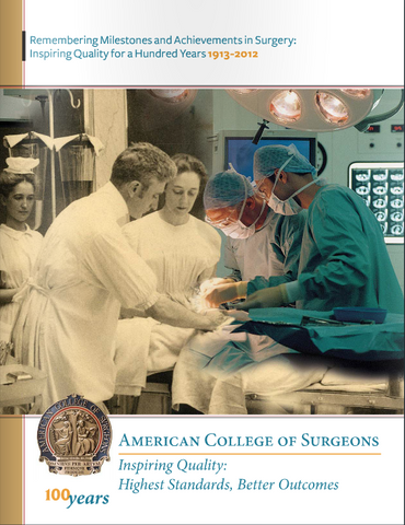 American College of Surgeons: Inspiring Quality for a Hundred Years: 1913-2012