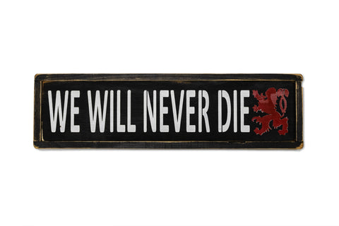 We Will Never Die Wooden Sign