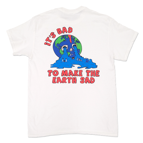 IT'S BAD TO MAKE EARTH SAD TEE [PRESALE]