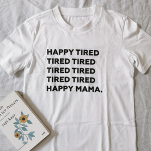T shirt Happy Tired Mama