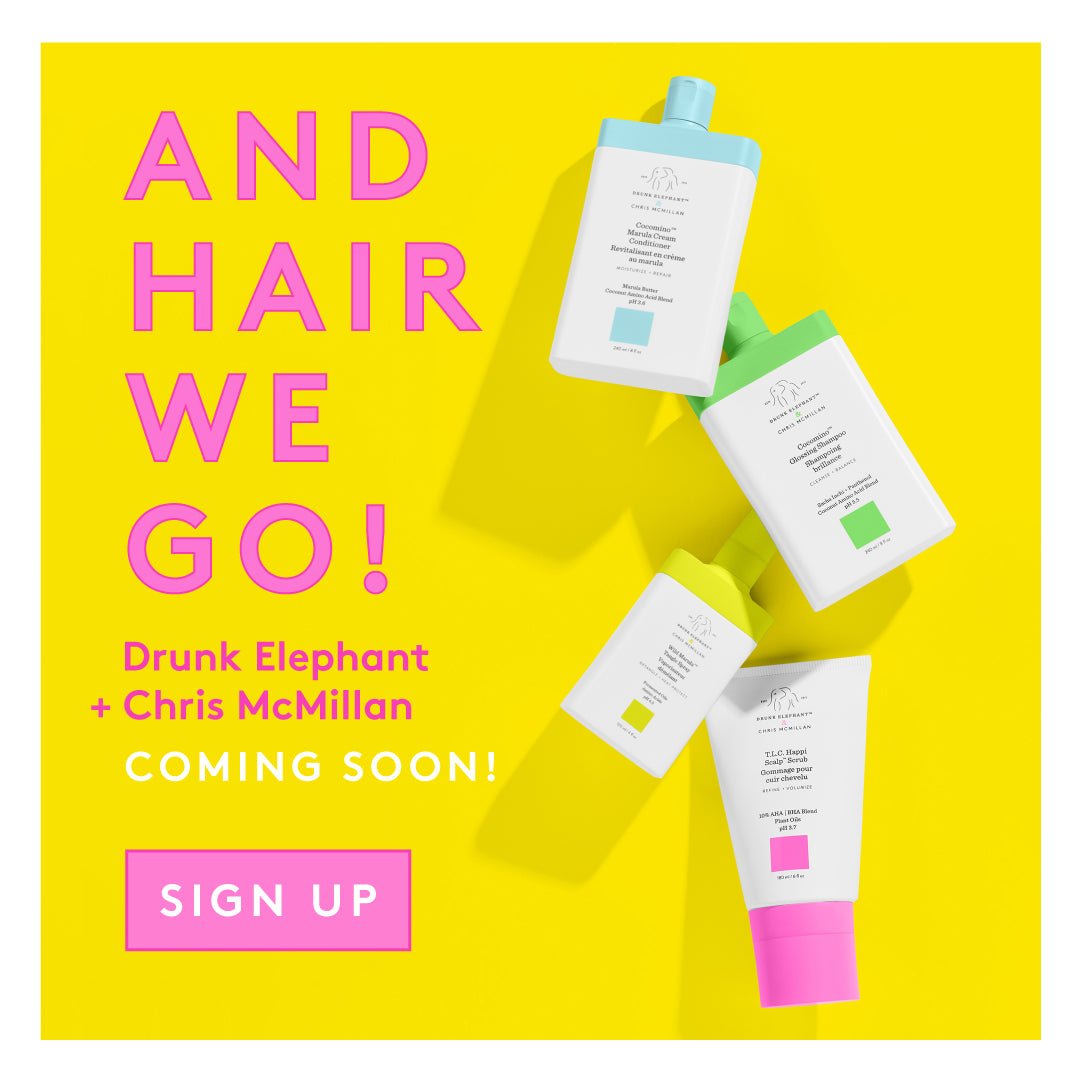 Hair we go! Sign up to be the first to know about the New Drunk Elephant Hair Line with Chris McMillan
