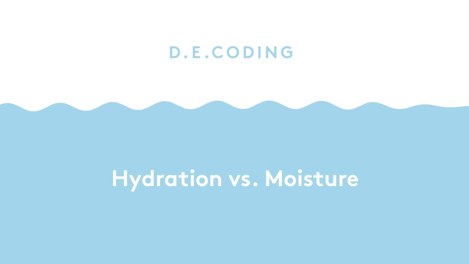 D.E. Coding Hydration v. Moisture, Light blue waves with white text