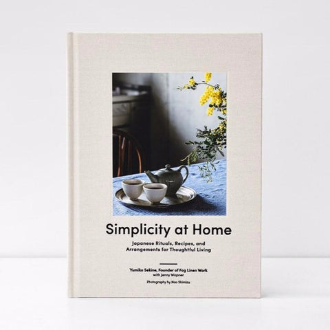 Simplicity At Home | Japanese Rituals, Recipes, and Arrangements for Thoughtful Living | Yumiko Sekine
