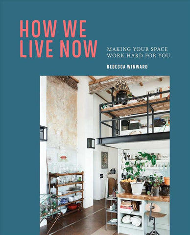 How We Live Now | Making Your Space Work Hard For You | Rebecca Winward
