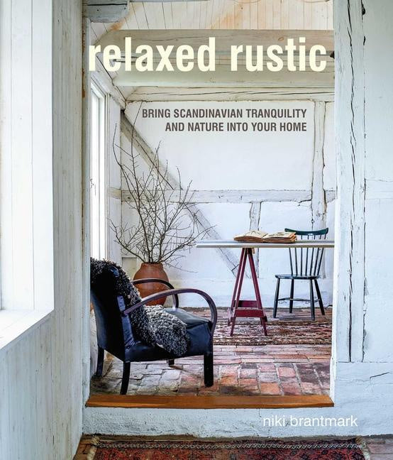 Relaxed Rustic | Bring Scandinavian Tranquility And Nature Into Your Home | Niki Brantmark