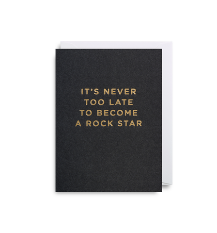 Card | Small | It's Never Too Late To Become A Rock Star