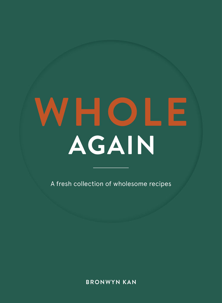 Whole Again | A Fresh Collection Of Wholesome Recipies