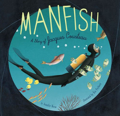 Manfish | The Story of Jacques Cousteau | Jennifer Berne
