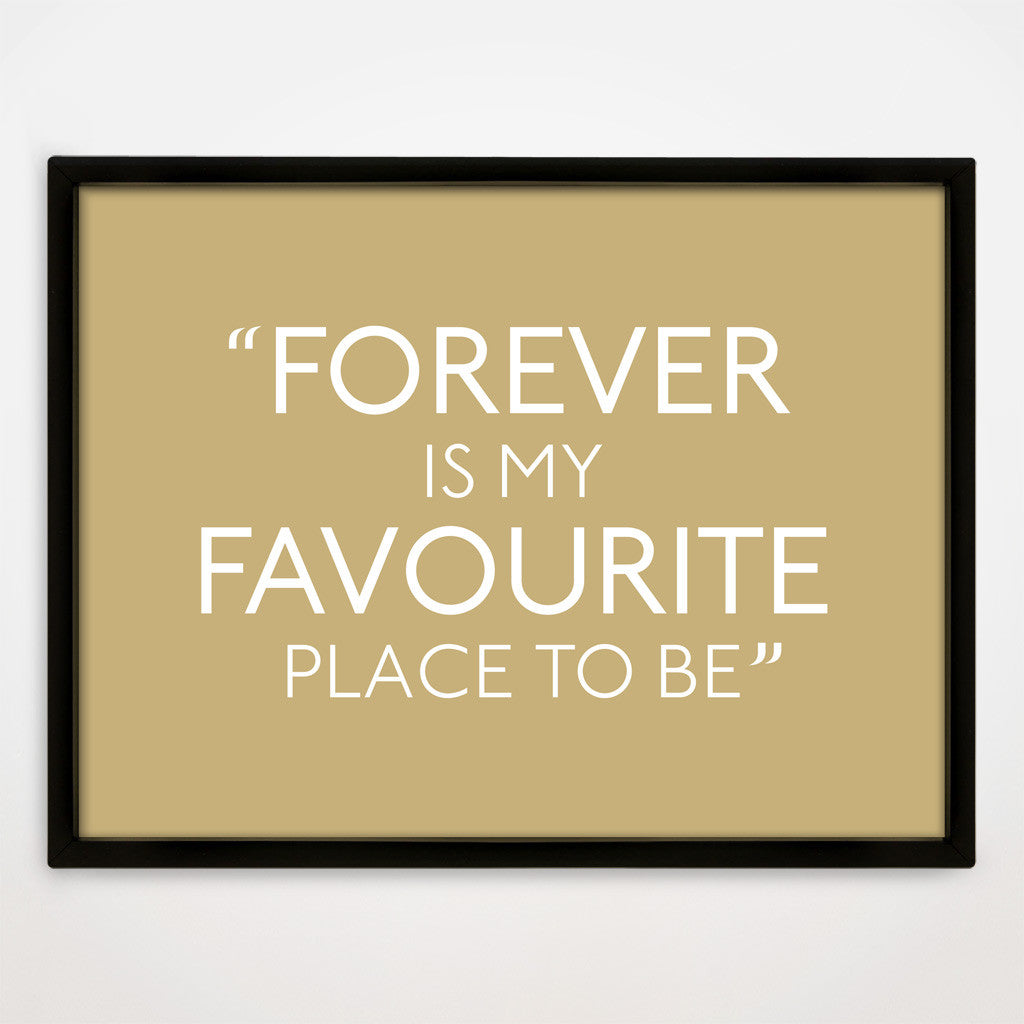 Forever Is My Favourite Place print in Latte