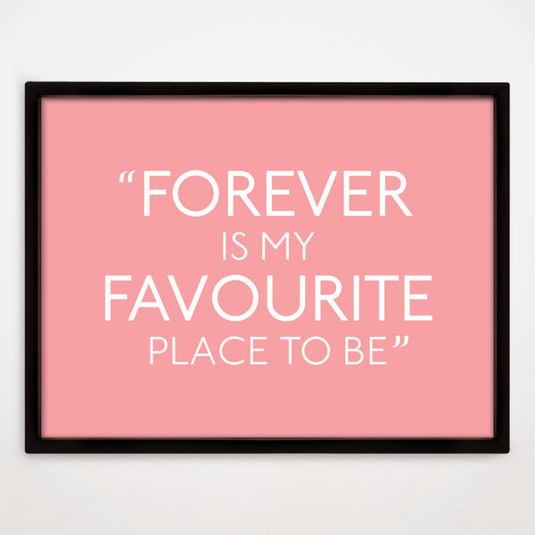 Forever Is My Favourite Place print in Candy Floss