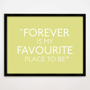 Forever Is My Favourite Place print in Buttercup