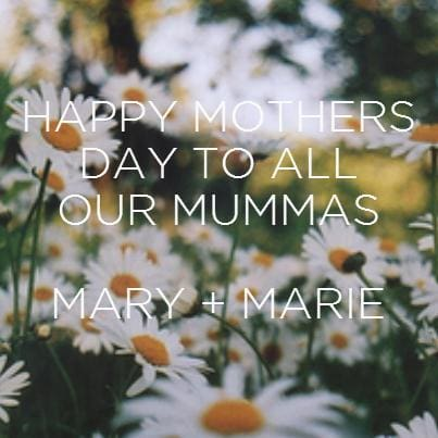 Happy Mothers Day // Mary + Marie