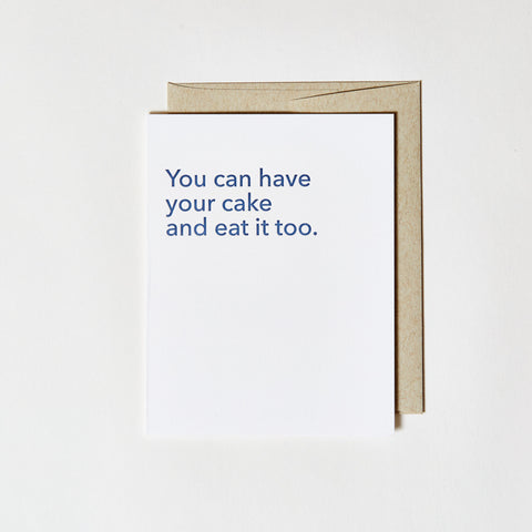 Letterpress Greeting Card - You can have your cake and eat it too.