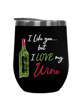 Load image into Gallery viewer, I Like You...But I Love My Wine - Outdoor Wine Tumbler