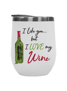 I Like You...But I Love My Wine - Outdoor Wine Tumbler