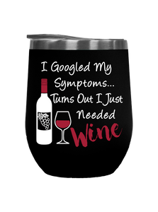 I Googled My Symptoms - Outdoor Wine Tumbler