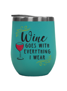 Wine Goes With Everything I Wear - Outdoor Wine Tumbler