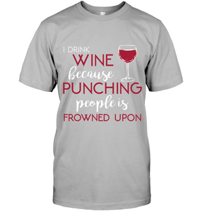 I Drink Wine Because Punching People is Frowned Upon