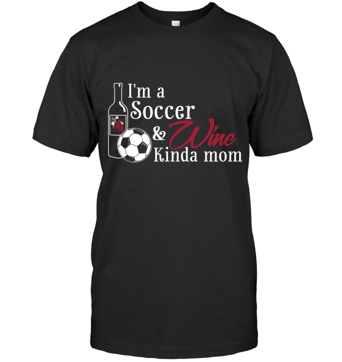 I'm a Soccer & Wine Kinda Mom
