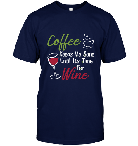 Coffee...Keeps Me Sane Until It's Time for Wine