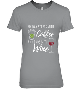 My Day Starts with Coffee and Ends with Wine