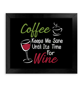 Coffee...keeps me Sane until its time for Wine