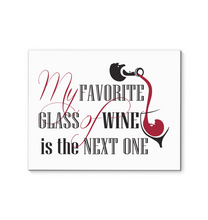 Load image into Gallery viewer, My Favorite Glass of Wine is the Next One