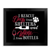 Load image into Gallery viewer, I Rescue Dogs from Shelters and Wine from Bottles