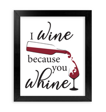 Load image into Gallery viewer, I Wine Because you Whine