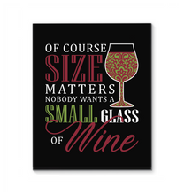 Load image into Gallery viewer, Of course Size Matters - Nobody wants a Small Glass of Wine