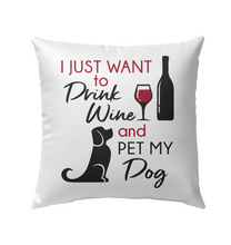 Load image into Gallery viewer, I Just Want to Drink Wine and Pet My Dog