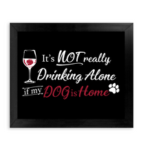 Load image into Gallery viewer, It's Not Really Drinking Alone if My Dog is Home