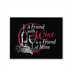 A Friend with Wine is a Friend of Mine