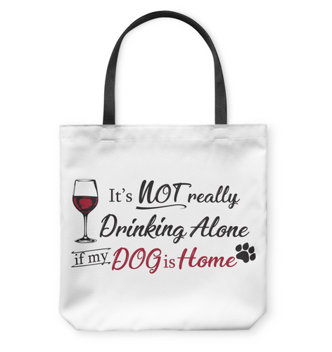 It's Not Really Drinking Alone if My Dog is Home