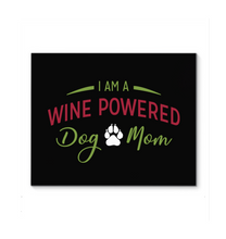 Load image into Gallery viewer, I am a wine powered dog mom - PAW