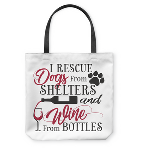 I Rescue Dogs from Shelters and Wine from Bottles