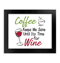 Load image into Gallery viewer, Coffee...keeps me Sane until its time for Wine