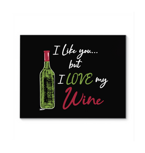 I Like You...but I LOVE my Wine
