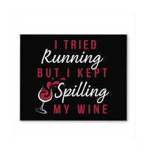 Load image into Gallery viewer, I Tried Running but I Kept Spilling My Wine