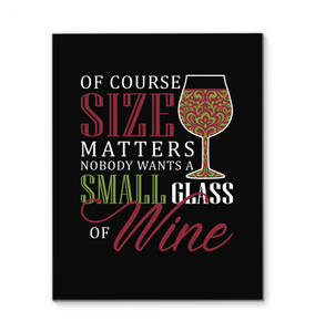 Of course Size Matters - Nobody wants a Small Glass of Wine
