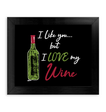 Load image into Gallery viewer, I Like You...but I LOVE my Wine