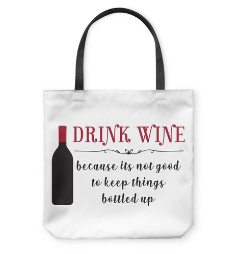 Drink Wine because it's not good to keep things Bottled Up