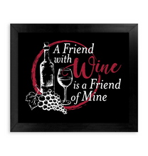 Load image into Gallery viewer, A Friend with Wine is a Friend of Mine