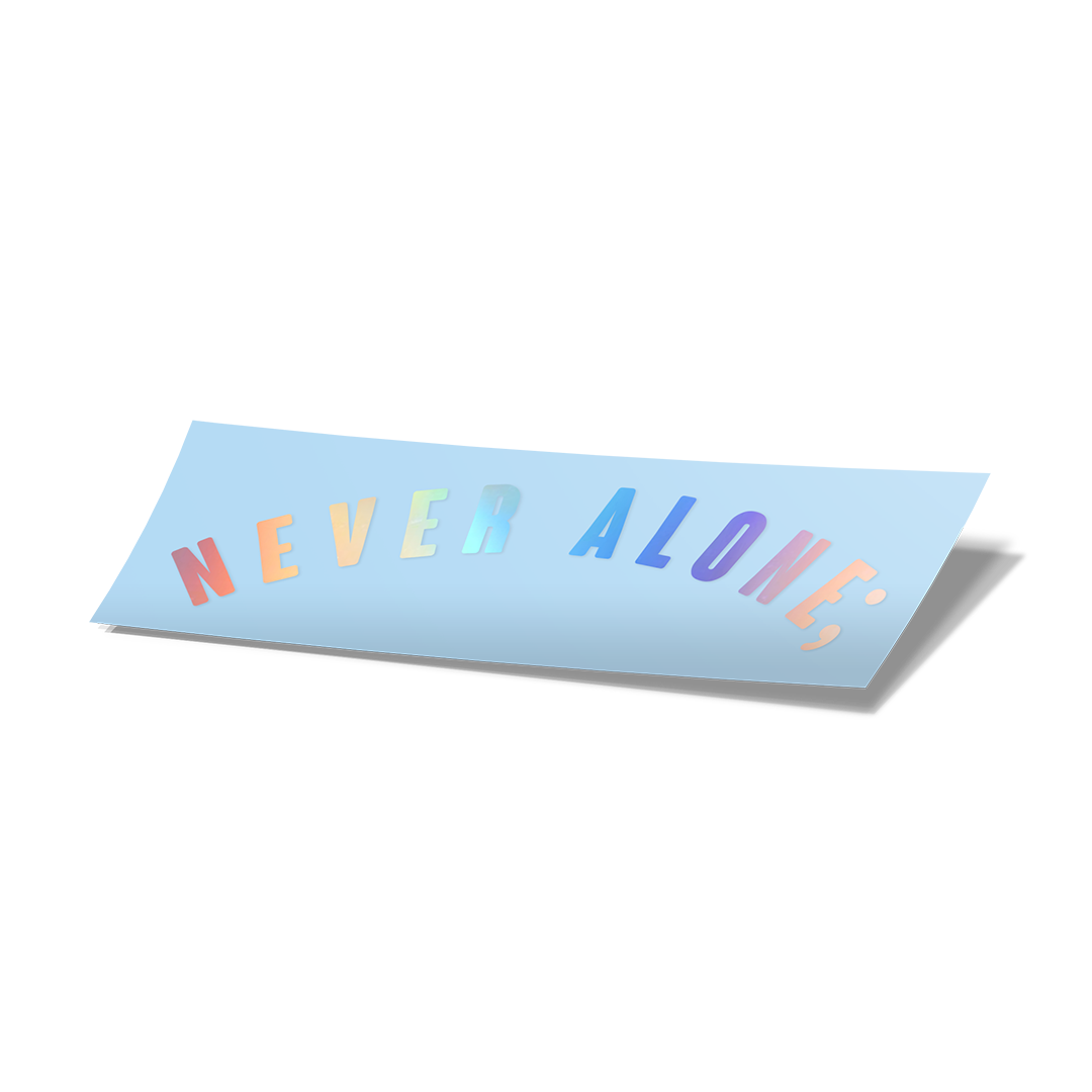 Never Alone; Vinyl Cut Sticker - Holographic